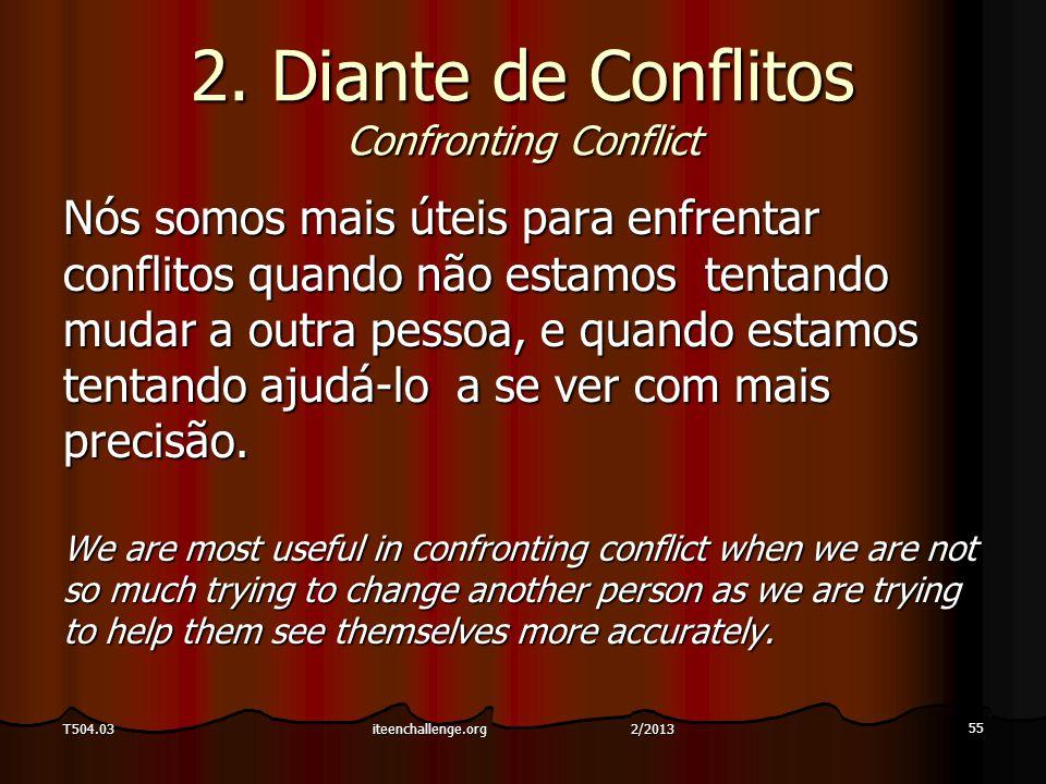 2. Diante de Conflitos Confronting Conflict Nós somos mais úteis para enfrentar conflitos quando não estamos tentando mudar a outra pessoa, e quando e