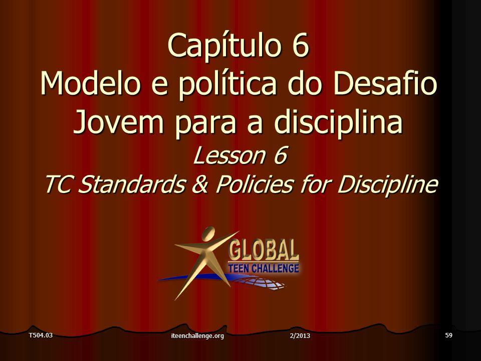 Capítulo 6 Modelo e política do Desafio Jovem para a disciplina Lesson 6 TC Standards & Policies for Discipline T504.0359 iteenchallenge.org 2/2013
