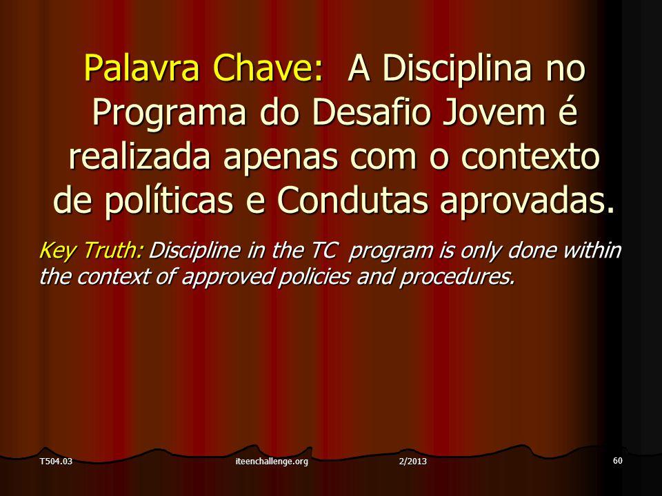 Palavra Chave:A Disciplina no Programa do Desafio Jovem é realizada apenas com o contexto de políticas e Condutas aprovadas. Key Truth: Discipline in