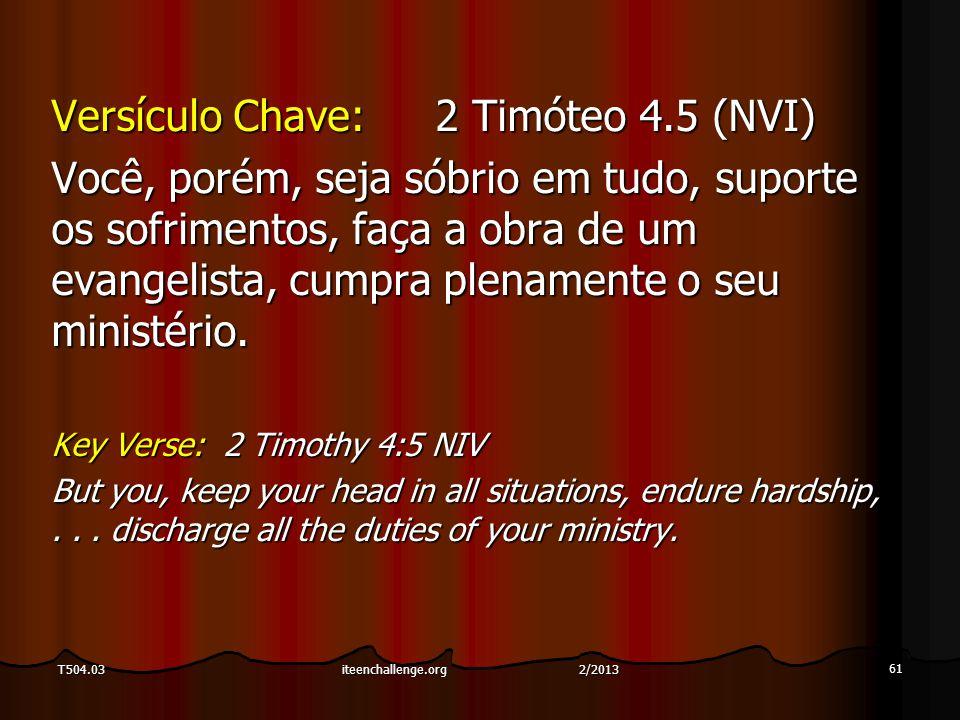 Versículo Chave:2 Timóteo 4.5 (NVI) Você, porém, seja sóbrio em tudo, suporte os sofrimentos, faça a obra de um evangelista, cumpra plenamente o seu ministério.