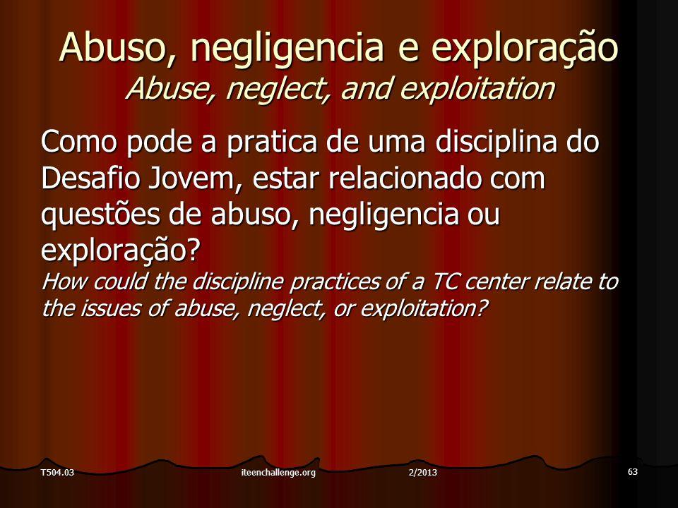 Abuso, negligencia e exploração Abuse, neglect, and exploitation Como pode a pratica de uma disciplina do Desafio Jovem, estar relacionado com questões de abuso, negligencia ou exploração.