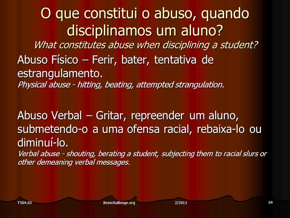 O que constitui o abuso, quando disciplinamos um aluno? What constitutes abuse when disciplining a student? Abuso Físico – Ferir, bater, tentativa de