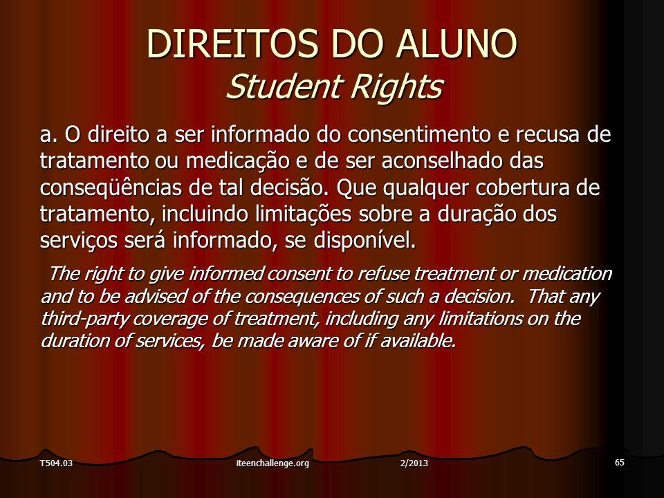 DIREITOS DO ALUNO Student Rights a. O direito a ser informado do consentimento e recusa de tratamento ou medicação e de ser aconselhado das conseqüênc