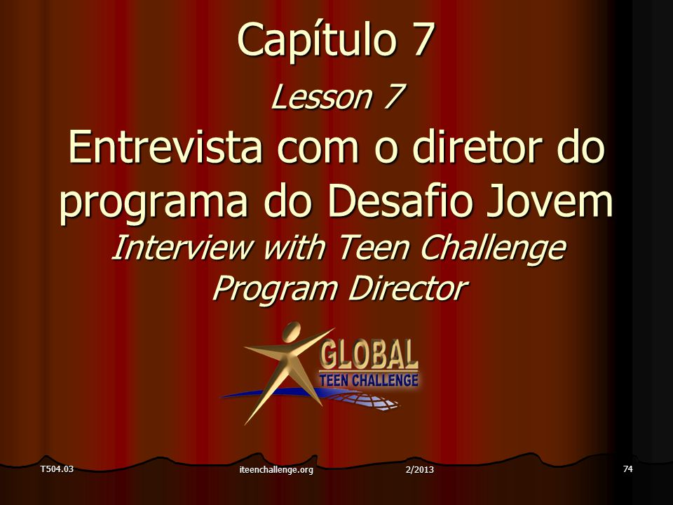 Capítulo 7 Lesson 7 Entrevista com o diretor do programa do Desafio Jovem Interview with Teen Challenge Program Director T504.0374 iteenchallenge.org