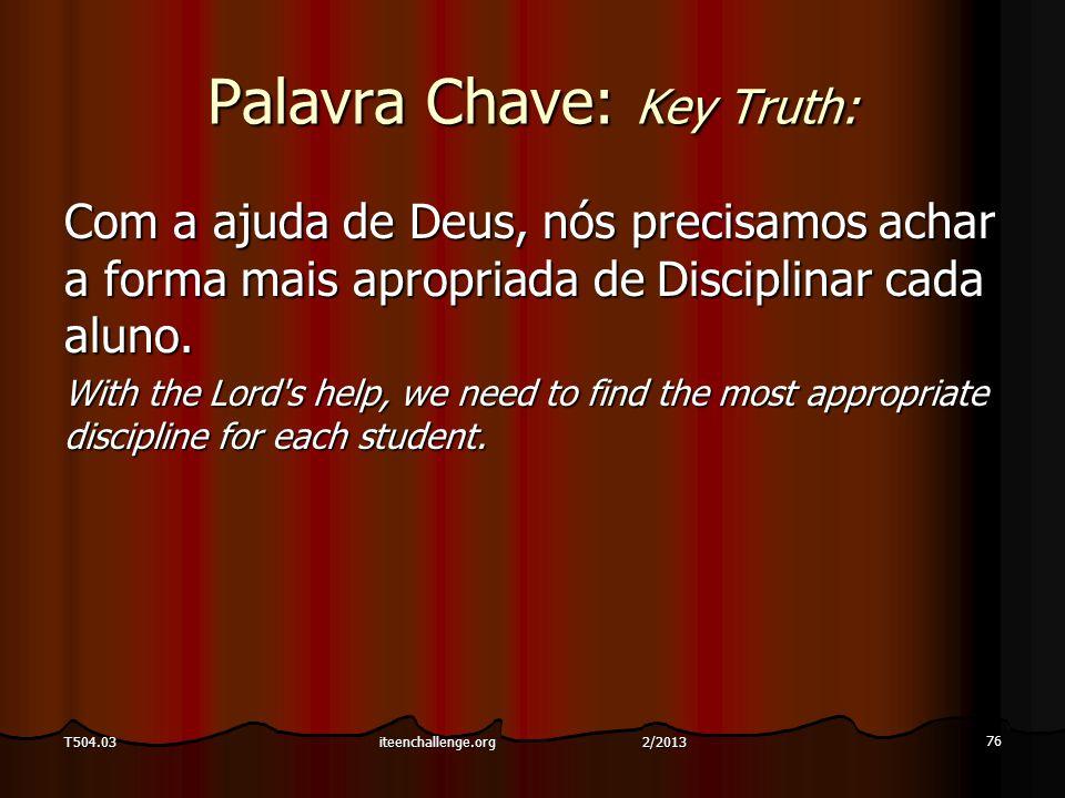 Palavra Chave: Key Truth: Com a ajuda de Deus, nós precisamos achar a forma mais apropriada de Disciplinar cada aluno. With the Lord's help, we need t