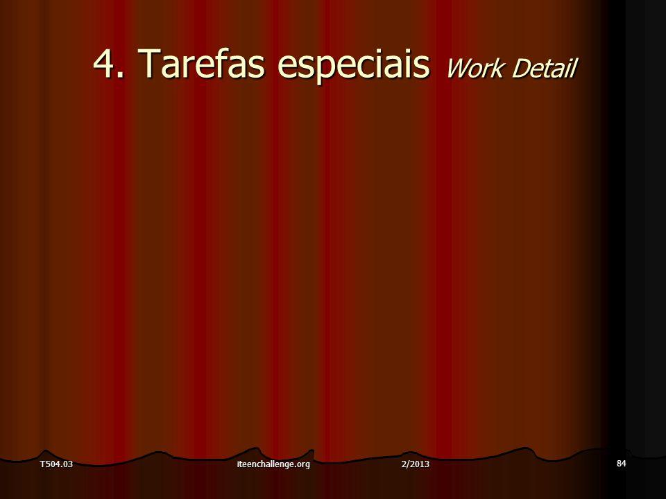 4. Tarefas especiais Work Detail 84 T504.03iteenchallenge.org 2/2013
