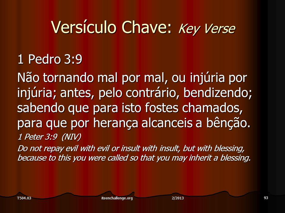 Versículo Chave: Key Verse 1 Pedro 3:9 Não tornando mal por mal, ou injúria por injúria; antes, pelo contrário, bendizendo; sabendo que para isto fostes chamados, para que por herança alcanceis a bênção.