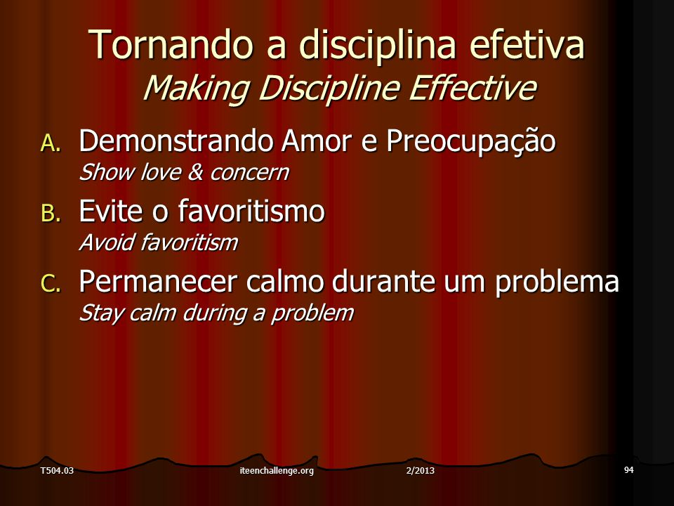 Tornando a disciplina efetiva Making Discipline Effective A. Demonstrando Amor e Preocupação Show love & concern B. Evite o favoritismo Avoid favoriti