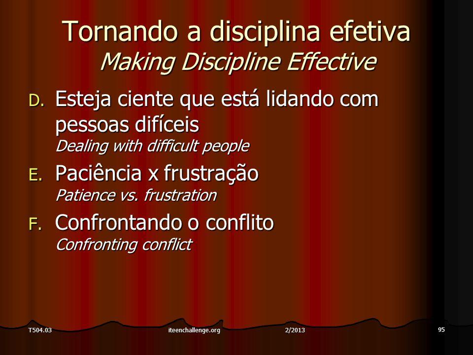 Tornando a disciplina efetiva Making Discipline Effective D. Esteja ciente que está lidando com pessoas difíceis Dealing with difficult people E. Paci