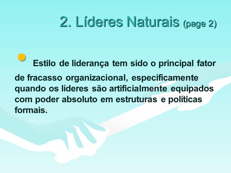 2. Líderes Naturais (page 2) Estilo de liderança tem sido o principal fator de fracasso organizacional, especificamente quando os líderes são artifici