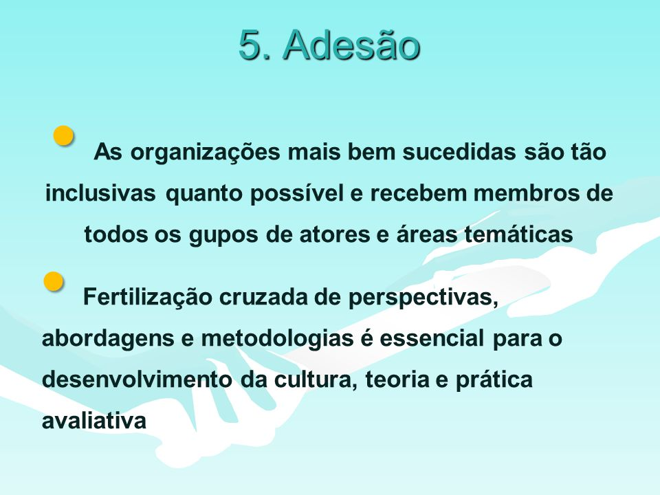 5. Adesão As organizações mais bem sucedidas são tão inclusivas quanto possível e recebem membros de todos os gupos de atores e áreas temáticas Fertil