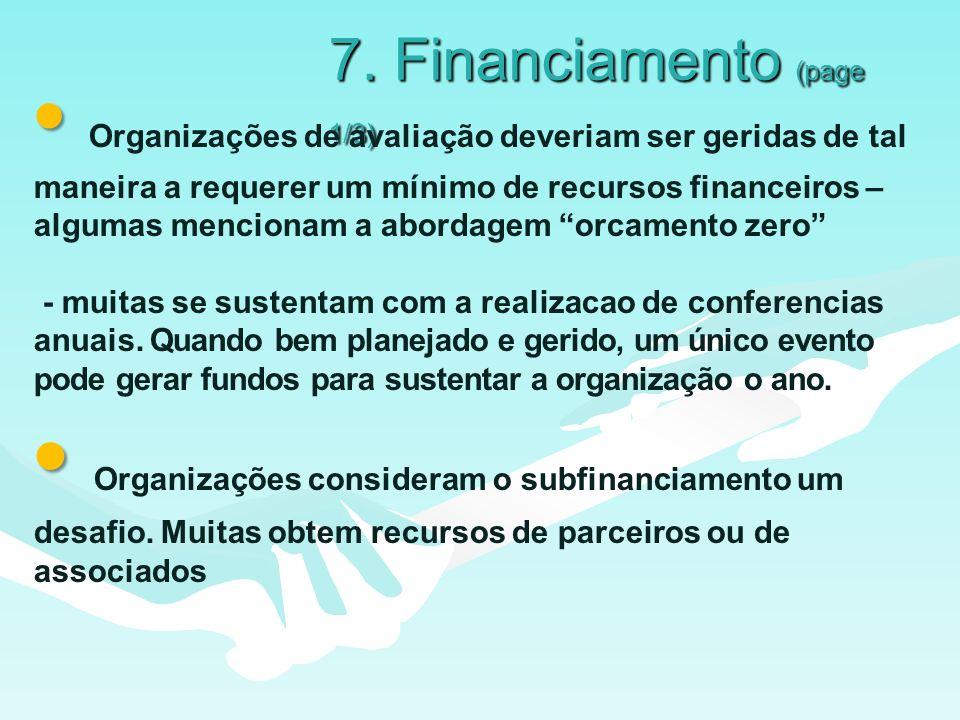7. Financiamento (page 1/3) Organizações de avaliação deveriam ser geridas de tal maneira a requerer um mínimo de recursos financeiros – algumas menci