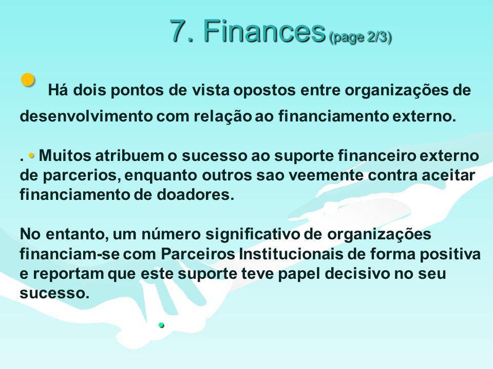 7. Finances (page 2/3) Há dois pontos de vista opostos entre organizações de desenvolvimento com relação ao financiamento externo.. Muitos atribuem o