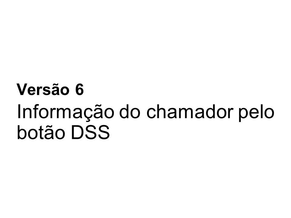Informação do chamador pelo botão DSS Versão 6