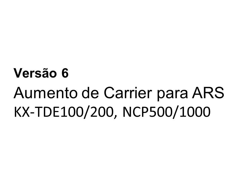 Aumento de Carrier para ARS KX-TDE100/200, NCP500/1000 Versão 6