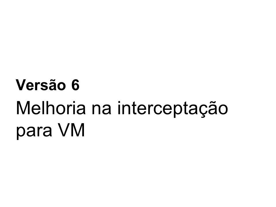 Melhoria na interceptação para VM Versão 6