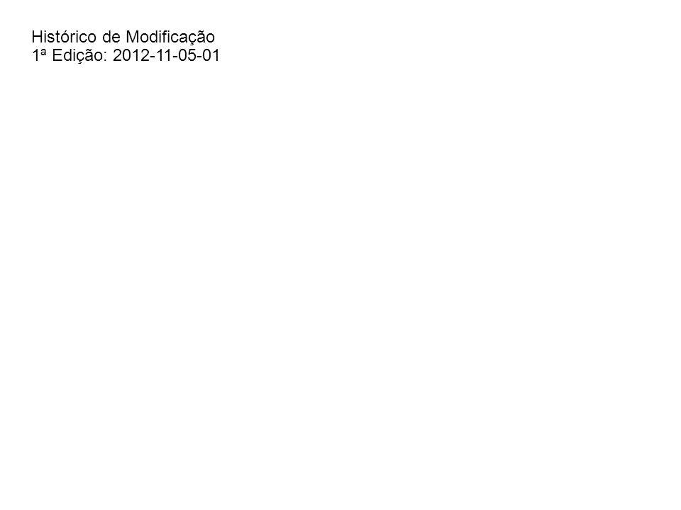 Histórico de Modificação 1ª Edição: 2012-11-05-01