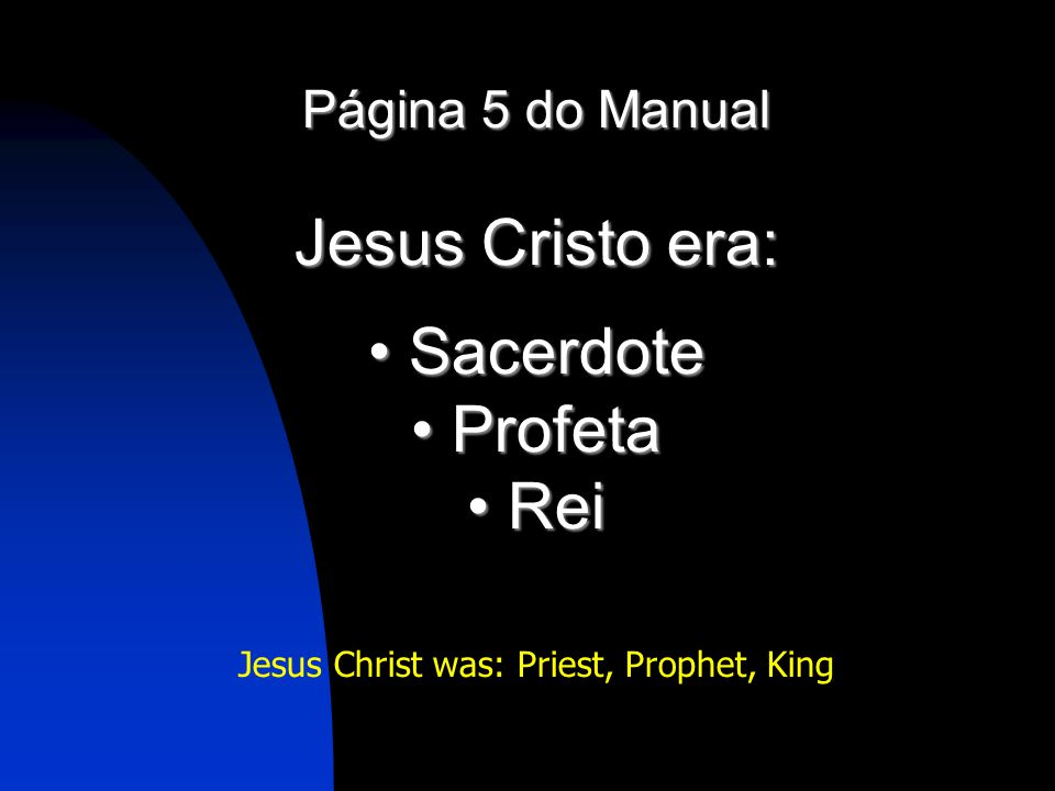 Página 5 do Manual Jesus Cristo era: Sacerdote Sacerdote Profeta Profeta Rei Rei Jesus Christ was: Priest, Prophet, King