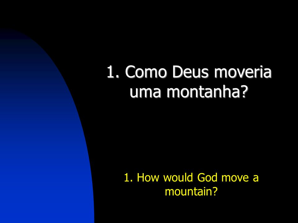 1. Como Deus moveria uma montanha? 1. How would God move a mountain?