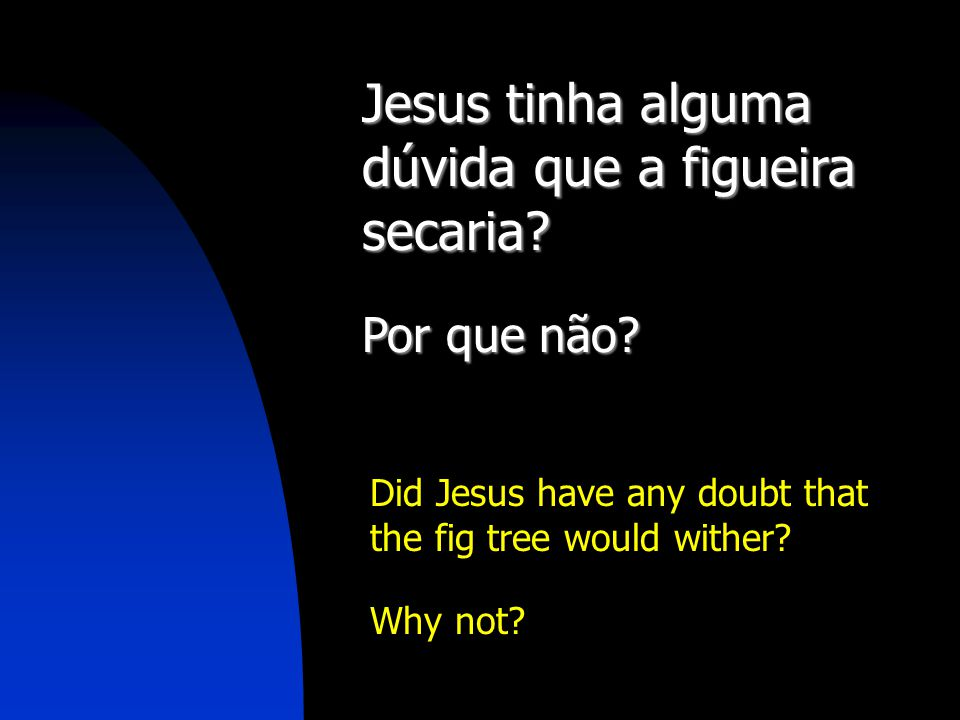 Jesus tinha alguma dúvida que a figueira secaria? Por que não? Did Jesus have any doubt that the fig tree would wither? Why not?