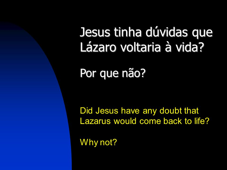 Jesus tinha dúvidas que Lázaro voltaria à vida? Por que não? Did Jesus have any doubt that Lazarus would come back to life? Why not?