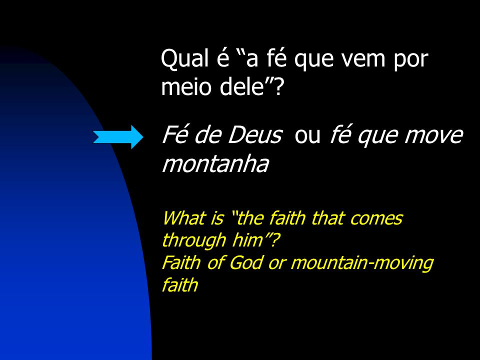 "Qual é ""a fé que vem por meio dele""? Fé de Deus ou fé que move montanha What is ""the faith that comes through him""? Faith of God or mountain-moving fa"