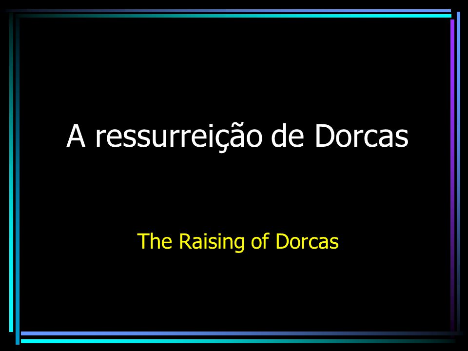 A ressurreição de Dorcas The Raising of Dorcas