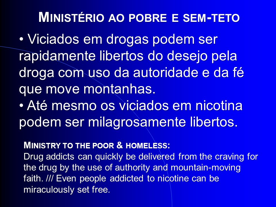 M INISTRY TO THE POOR & HOMELESS : Drug addicts can quickly be delivered from the craving for the drug by the use of authority and mountain-moving fai