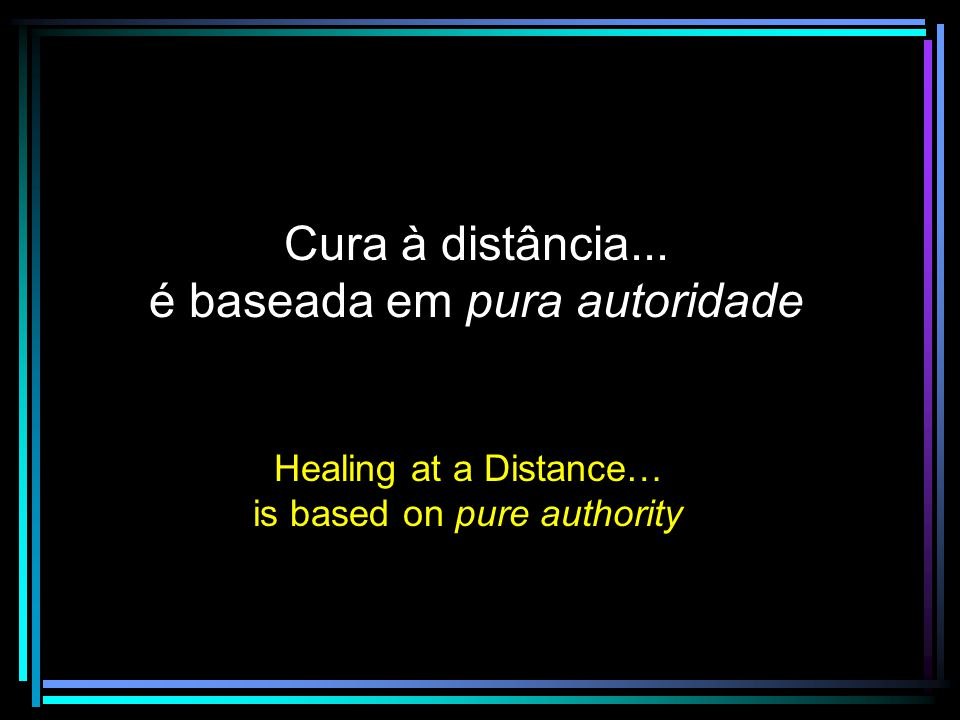 Cura à distância... é baseada em pura autoridade Healing at a Distance… is based on pure authority
