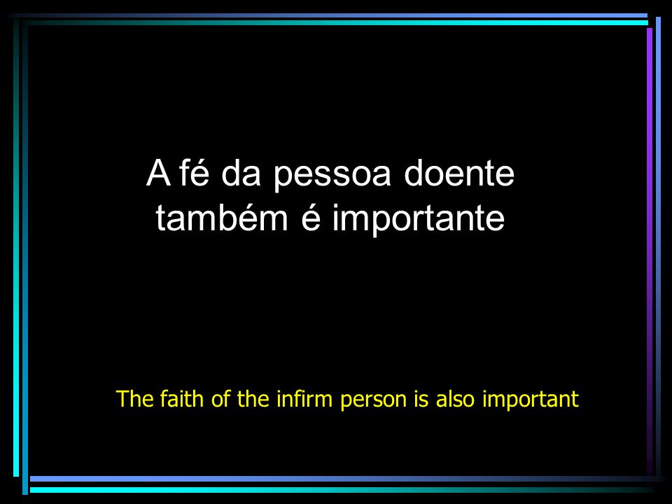 A fé da pessoa doente também é importante The faith of the infirm person is also important