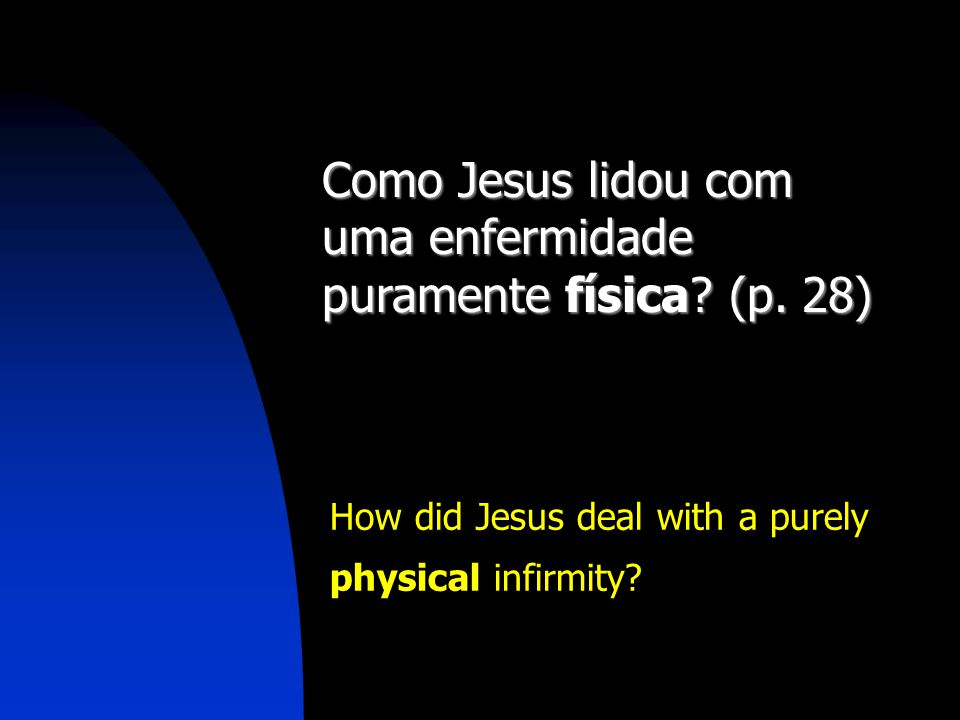 Como Jesus lidou com uma enfermidade puramente física? (p. 28) How did Jesus deal with a purely physical infirmity?