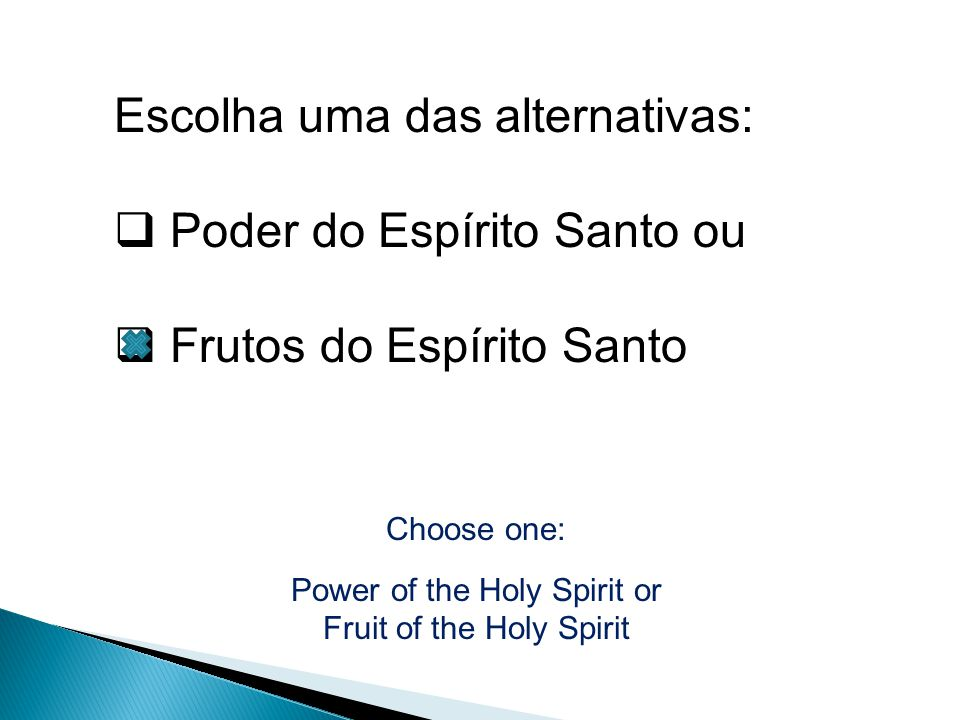 Choose one: Power of the Holy Spirit or Fruit of the Holy Spirit Escolha uma das alternativas:  Poder do Espírito Santo ou  Frutos do Espírito Santo