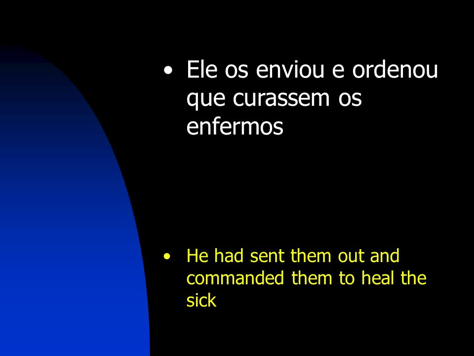 Ele os enviou e ordenou que curassem os enfermos He had sent them out and commanded them to heal the sick