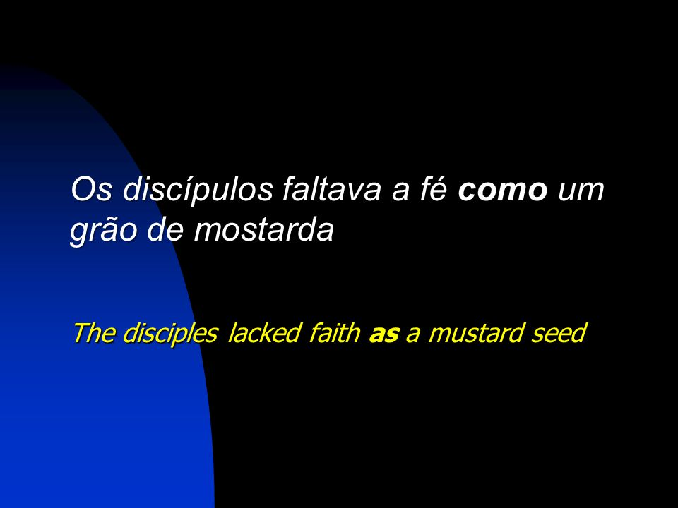 Os discípulos faltava a fé como um grão de mostarda The disciples lacked faith as a mustard seed