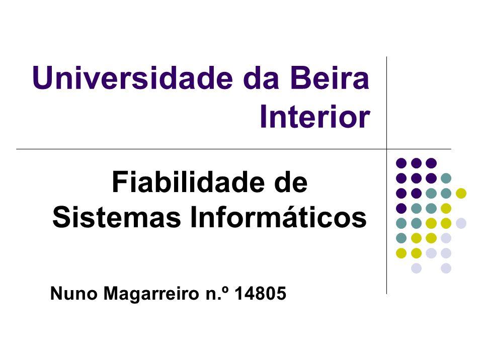 Universidade da Beira Interior Fiabilidade de Sistemas Informáticos Nuno Magarreiro n.º 14805