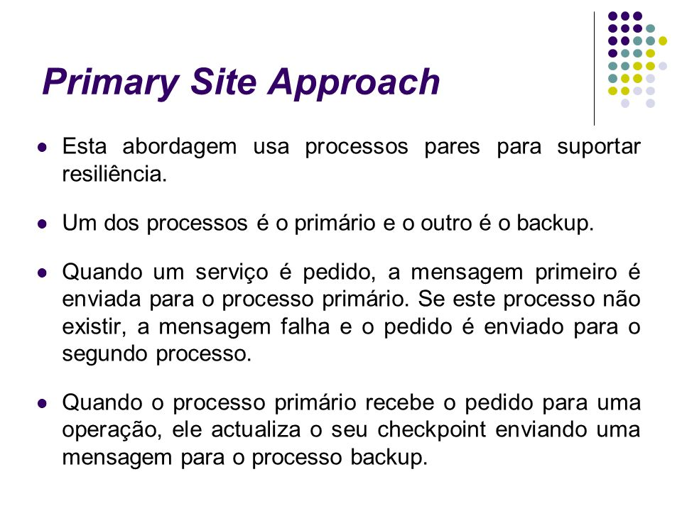Primary Site Approach Esta abordagem usa processos pares para suportar resiliência.