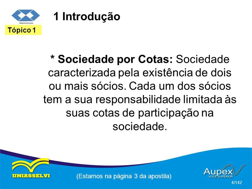 1 Introdução * Sociedade por Cotas: Sociedade caracterizada pela existência de dois ou mais sócios.