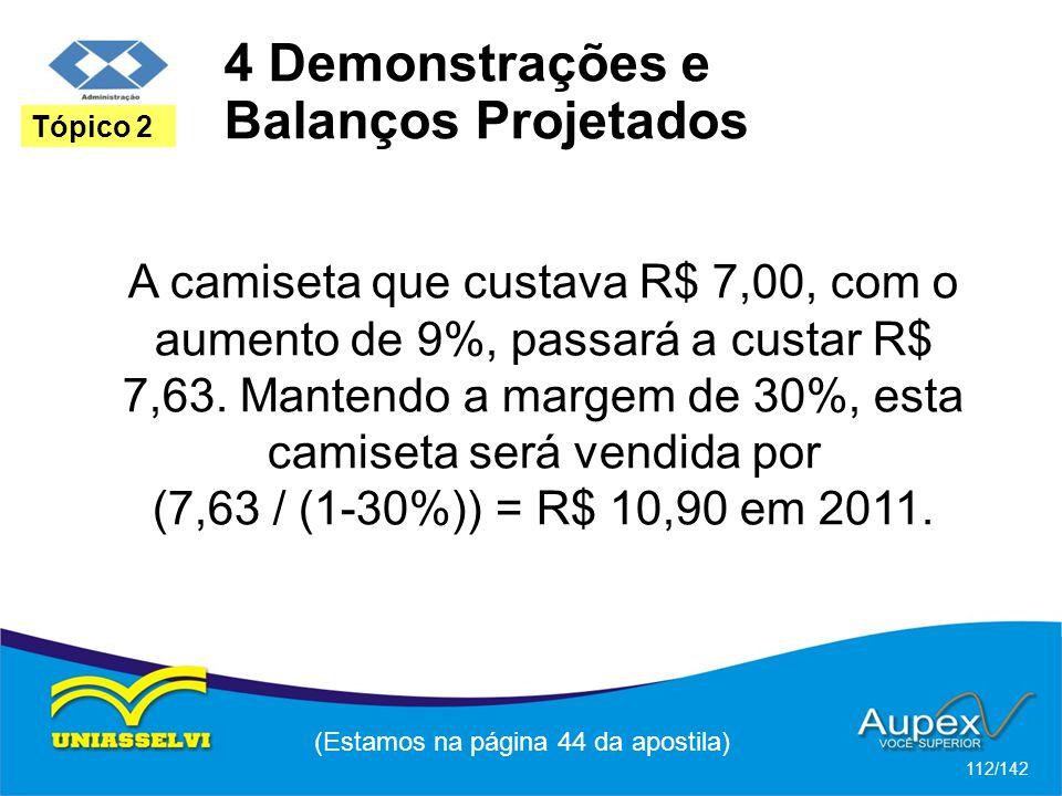 (Estamos na página 44 da apostila) 112/142 Tópico 2 A camiseta que custava R$ 7,00, com o aumento de 9%, passará a custar R$ 7,63.