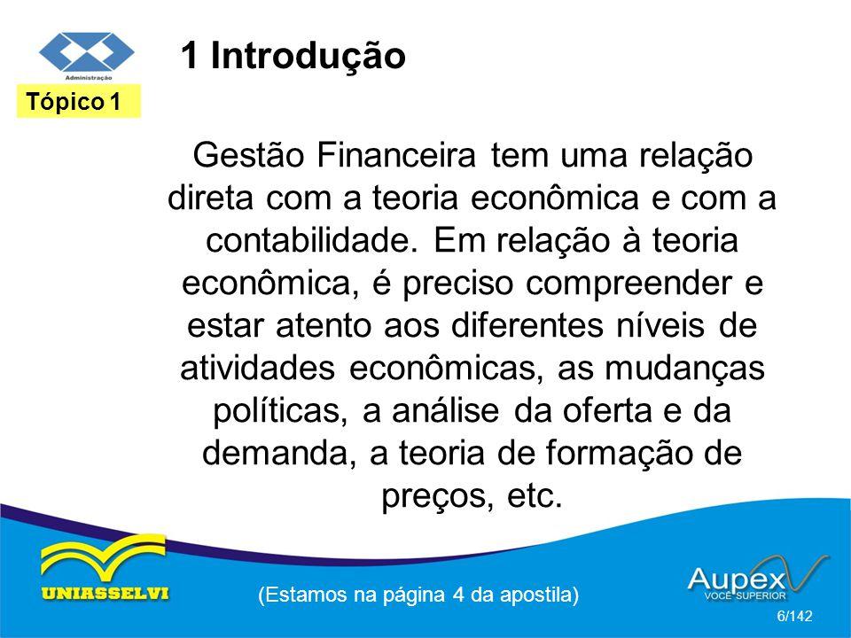 1 Introdução Gestão Financeira tem uma relação direta com a teoria econômica e com a contabilidade.
