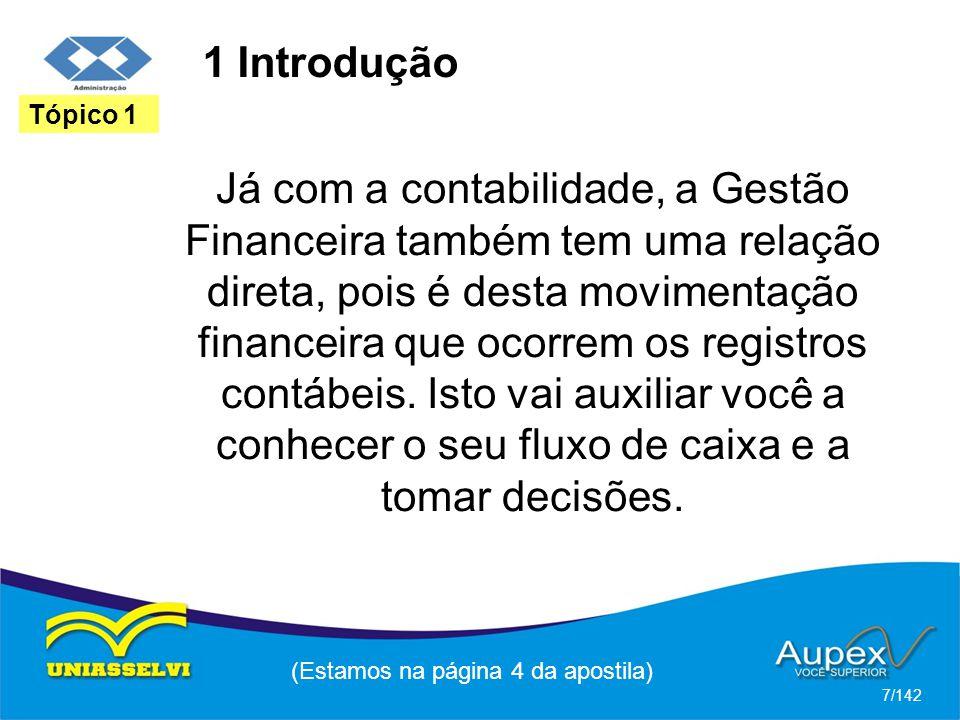 1 Introdução Já com a contabilidade, a Gestão Financeira também tem uma relação direta, pois é desta movimentação financeira que ocorrem os registros contábeis.