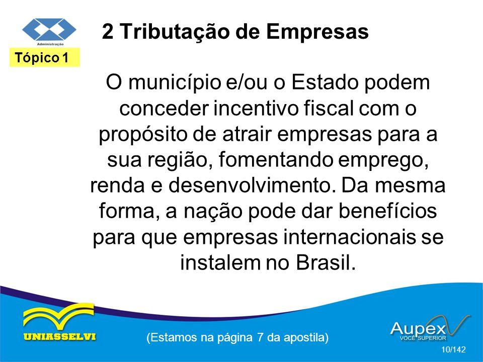 2 Tributação de Empresas O município e/ou o Estado podem conceder incentivo fiscal com o propósito de atrair empresas para a sua região, fomentando emprego, renda e desenvolvimento.