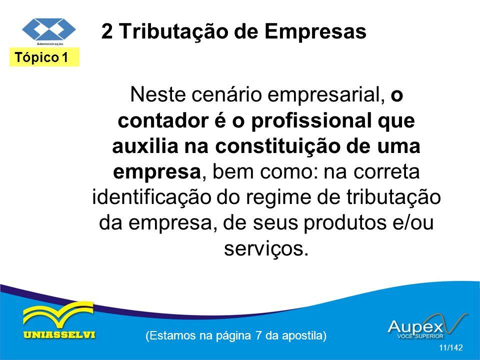 2 Tributação de Empresas Neste cenário empresarial, o contador é o profissional que auxilia na constituição de uma empresa, bem como: na correta identificação do regime de tributação da empresa, de seus produtos e/ou serviços.