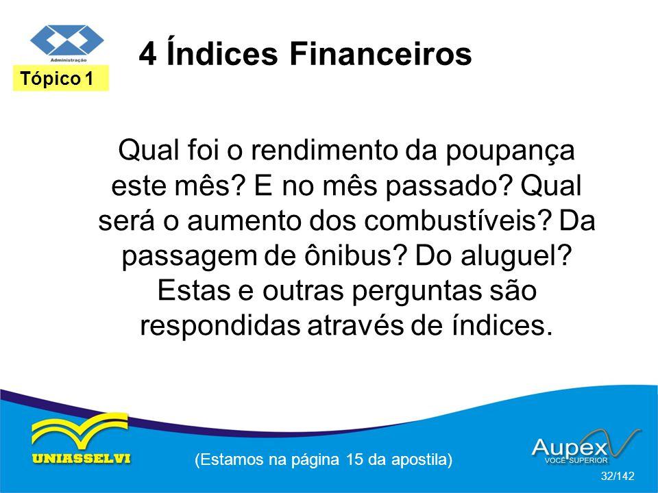 4 Índices Financeiros (Estamos na página 15 da apostila) 32/142 Tópico 1 Qual foi o rendimento da poupança este mês.