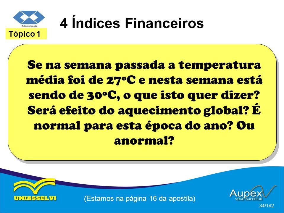 4 Índices Financeiros (Estamos na página 16 da apostila) 34/142 Tópico 1 Se na semana passada a temperatura média foi de 27ºC e nesta semana está sendo de 30ºC, o que isto quer dizer.