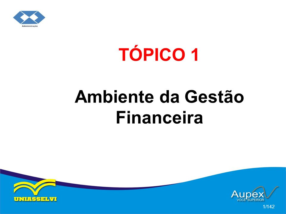 TÓPICO 1 Ambiente da Gestão Financeira 1/142