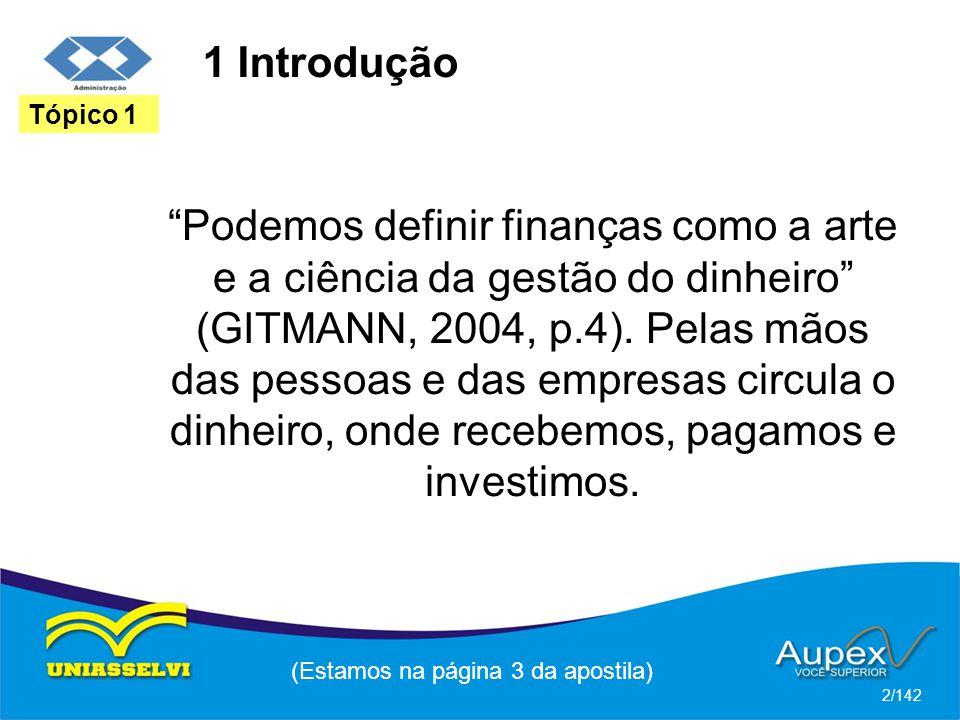 1 Introdução Podemos definir finanças como a arte e a ciência da gestão do dinheiro (GITMANN, 2004, p.4).