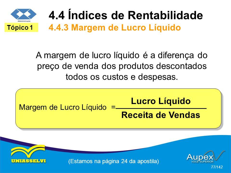 (Estamos na página 24 da apostila) 77/142 Tópico 1 A margem de lucro líquido é a diferença do preço de venda dos produtos descontados todos os custos e despesas.