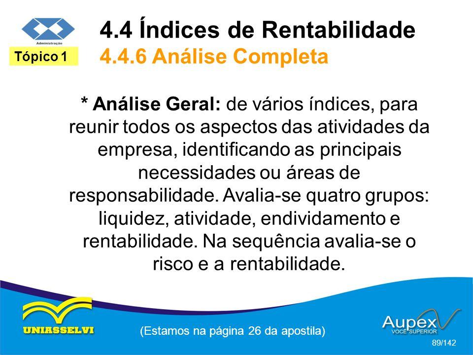 (Estamos na página 26 da apostila) 89/142 Tópico 1 * Análise Geral: de vários índices, para reunir todos os aspectos das atividades da empresa, identificando as principais necessidades ou áreas de responsabilidade.