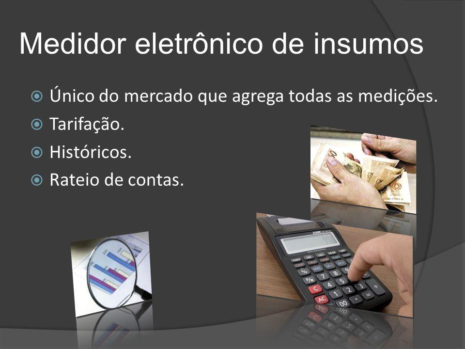 Medidor eletrônico de insumos  Único do mercado que agrega todas as medições.  Tarifação.  Históricos.  Rateio de contas.