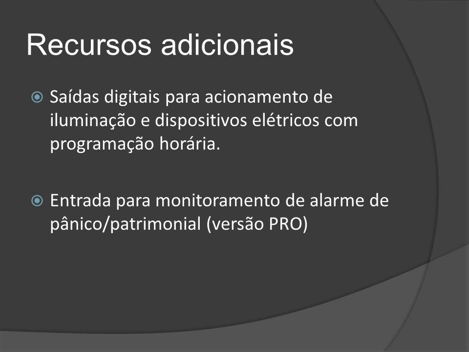 Recursos adicionais  Saídas digitais para acionamento de iluminação e dispositivos elétricos com programação horária.  Entrada para monitoramento de